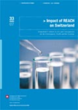 Cover Impact of REACH on Switzerland. Switzerland's options to act, and consequences for the environment, health and the economy. Summary. 2007. 22 p.